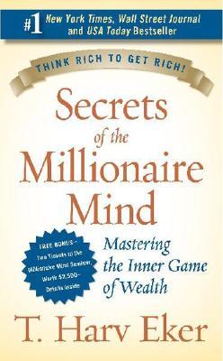 Secrets of the Millionaire Mind: Mastering the Inner Game of Wealth, Eker, T. Harv