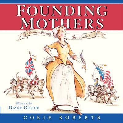 Founding Mothers: Remembering the Ladies, Cokie Roberts