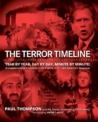 The Terror Timeline: Year by Year, Day by Day, Minute by Minute: A Comprehensive Chronicle of the Road to 9/11--and America's Response, Paul Thompson