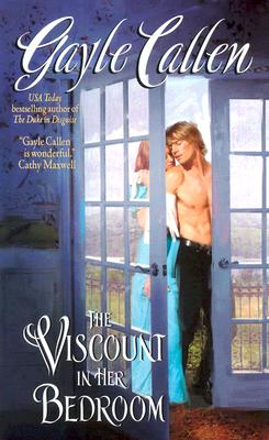 The Viscount in Her Bedroom (Avon Romantic Treasure), Gayle Callen