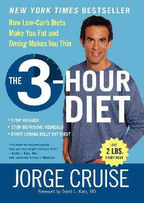 Image for The 3-Hour Diet: How Low-Carb Diets Make You Fat and Timing Makes You Thin