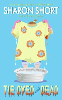 Tie Dyed and Dead: A Stain-busting Mystery (Stain-Busting Mysteries), Short,Sharon