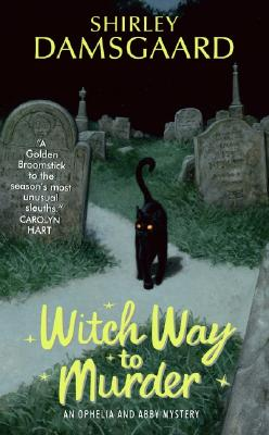 Witch Way To Murder : An Ophelia And Abby Mystery, SHIRLEY DAMSGAARD