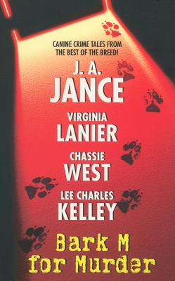 Bark M For Murder, Jance, J. A. & Virginia Lanier & Chassie West & Lee Charles Kelley & Chassie West & Lee Charles Kell