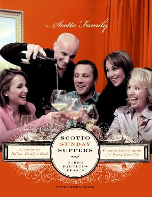 Scotto Sunday Suppers and Other Fabulous Feasts: Creative Entertaining for Every Occasion, Scotto Family
