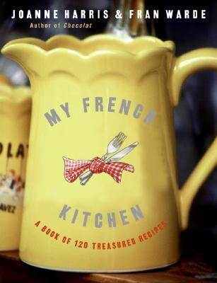 Image for My French Kitchen: A Book of 120 Treasured Recipes