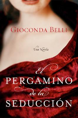 El Pergamino de la Seduccion: Una Novela (Spanish Edition), Gioconda Belli