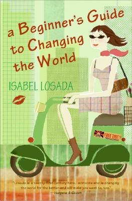 A Beginner's Guide to Changing the World, Losada, Isabel