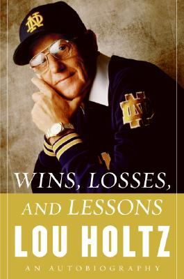 Wins, Losses, And Lessons : An Autobiography, LOU HOLTZ