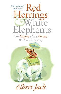 Image for Red Herrings and White Elephants: The Origins of the Phrases We Use Every Day