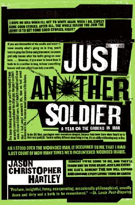 Just Another Soldier: A Year on the Ground in Iraq, JASON CHRISTOPHER HARTLEY