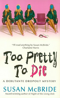 Too Pretty to Die (Debutant Dropout Mysteries, No. 5), SUSAN MCBRIDE