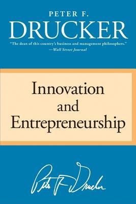 Innovation and Entrepreneurship, Peter F. Drucker