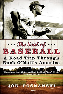 The Soul of Baseball: A Road Trip Through Buck O'Neil's America, Joe Posnanski