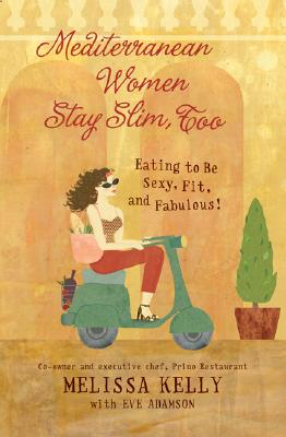 Image for Mediterranean Women Stay Slim, Too: Eating to Be Sexy, Fit, and Fabulous!