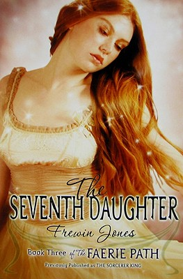 The Seventh Daughter (The Faerie Path #3), Frewin Jones