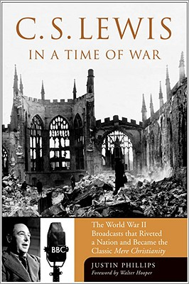 C. S. Lewis In A Time Of War, Justin Phillips