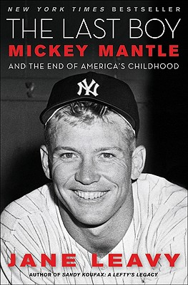 The Last Boy: Mickey Mantle and the End of America's Childhood, Jane Leavy