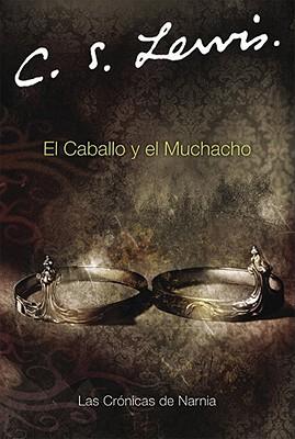 El Caballo y el Muchacho (Cronicas de Narnia) (Spanish Edition), Lewis, C. S.