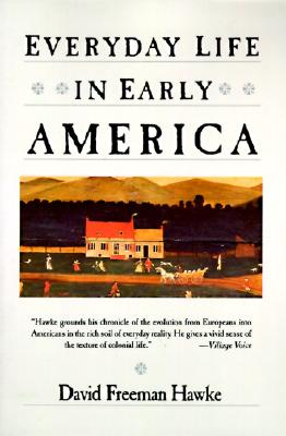 Everyday Life in Early America, David F. Hawke