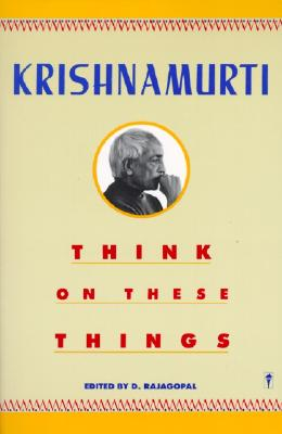 Think on These Things, Krishnamurti, Jiddu