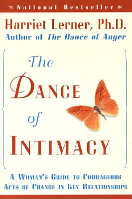 The Dance of Intimacy: A Woman's Guide to Courageous Acts of Change in Key Relationships, Lerner, Harriet Goldhor