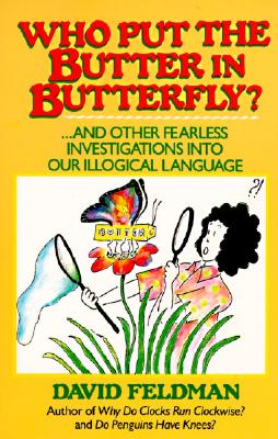 Image for Who Put Butter in Butterfly...and Other Fearless Investigations Into Our Illogial Language