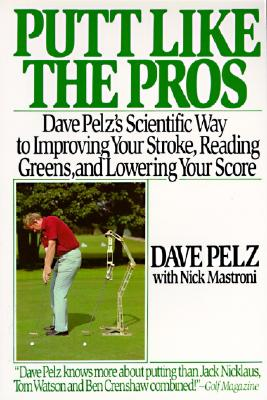 Image for Putt Like the Pros: Dave Pelz's Scientific Way to Improving Your Stroke, Reading Greens, and Lowering Your Score