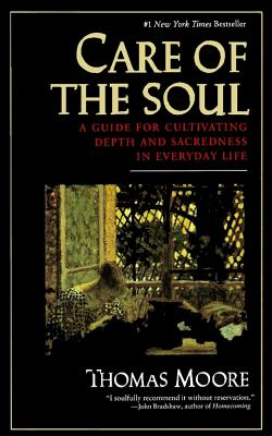 Care of the Soul: A Guide to Cultivating Depth and Sacredness in Everyday Life, Moore, Thomas