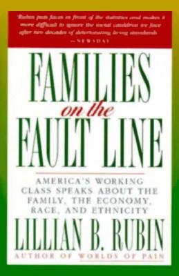 Families on the Fault Line: America's Working Class Speaks About the Family, the Economy, Race, and Ethnicity, Rubin, Lillian B.