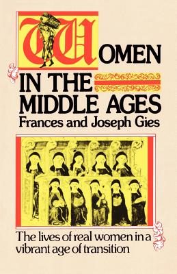 Women in the Middle Ages, Joseph Gies, Frances Gies