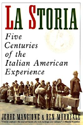 La Storia: Five Centuries of the Italian American Experience, Mangione, Jerre; Morreale, Ben
