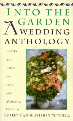 INTO THE GARDEN : A WEDDING ANTHOLOGY, ROBERT (ED) HASS