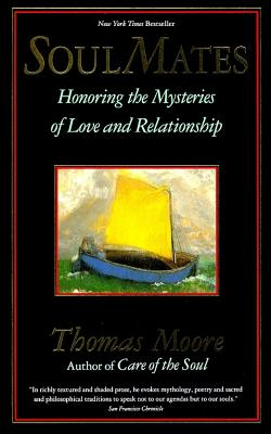 Soul Mates: Honoring the Mysteries of Love and Relationship, Moore, Thomas
