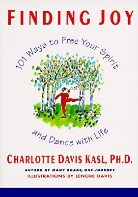 Finding Joy : 101 Ways to Free Your Spirit and Dance With Life, CHARLOTTE DAVIS KASL