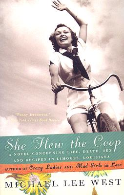 She Flew the Coop: A Novel Concerning Life, Death, Sex and Recipes in Limoges, Louisiana, Michael Lee West