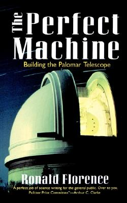 The Perfect Machine: Building the Palomar Telescope, Ronald Florence