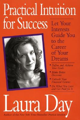 Practical Intuition for Success: Let Your Interests Guide You To the Career of Your Dreams, Day, Laura