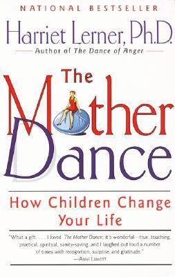 The Mother Dance: How Children Change Your Life, Harriet Lerner