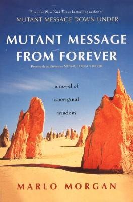 Mutant Message from Forever : A Novel of Aboriginal Wisdom, Morgan, Marlo