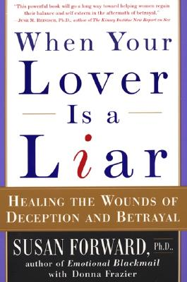 """When Your Lover Is a Liar: Healing the Wounds of Deception and Betrayal, """"Forward, Susan, Frazier, Donna"""""""