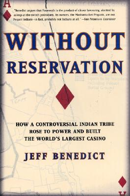 Without Reservation: How a Controversial Indian Tribe Rose to Power and Built the World's Largest Casino, Benedict, Jeff