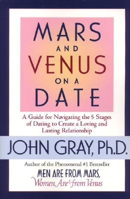 Image for Mars and Venus on a Date: A Guide for Navigating the 5 Stages of Dating to Create a Loving and Lasting Relationship