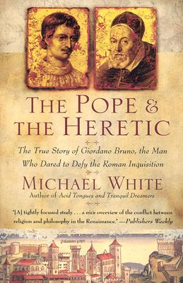 Image for The Pope and the Heretic: The True Story of Giordano Bruno, the Man Who Dared to Defy the Roman Inquisition