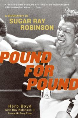 Pound for Pound: A Biography of Sugar Ray Robinson, Herb Boyd; Ray Robinson