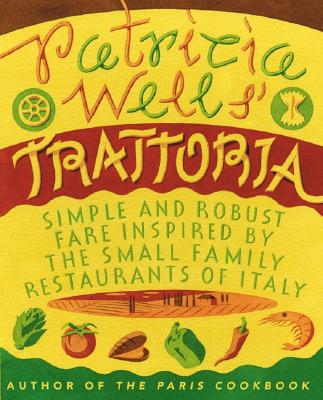 Image for Patricia Wells' Trattoria: Simple and Robust Fare Inspired by the Small Family Restaurants of Italy