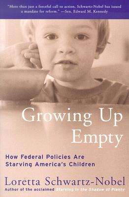 Growing Up Empty: How Federal Policies Are Starving America's Children, Loretta Schwartz-Nobel