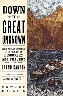 Image for Down the Great Unknown: John Wesley Powell's 1869 Journey of Discovery and Tragedy Through the Grand Canyon