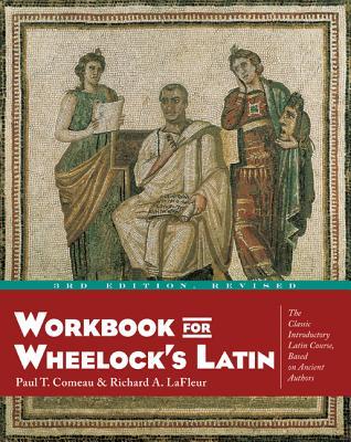 Workbook for Wheelock's Latin, Comeau, Paul T.; LaFleur, Richard A.