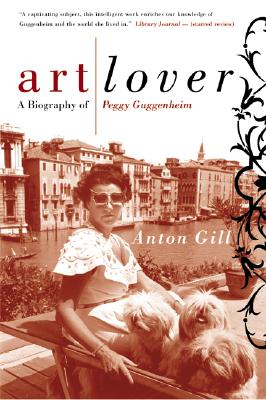 Art Lover: A Biography of Peggy Guggenheim, Gill, Anton